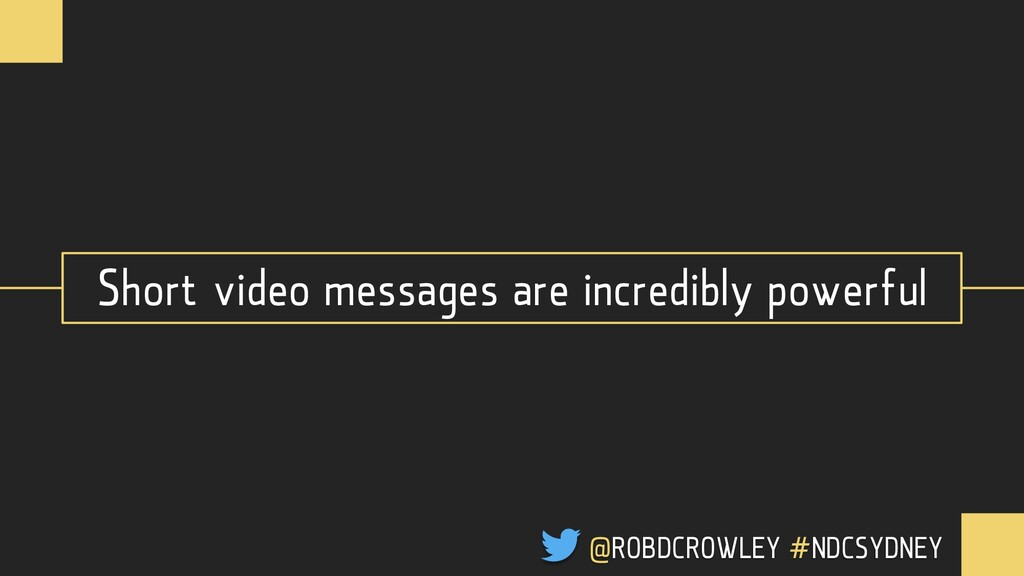 Short video messages are incredibly powerful @R...