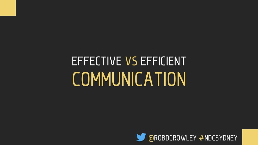 EFFECTIVE VS EFFICIENT COMMUNICATION @ROBDCROWL...
