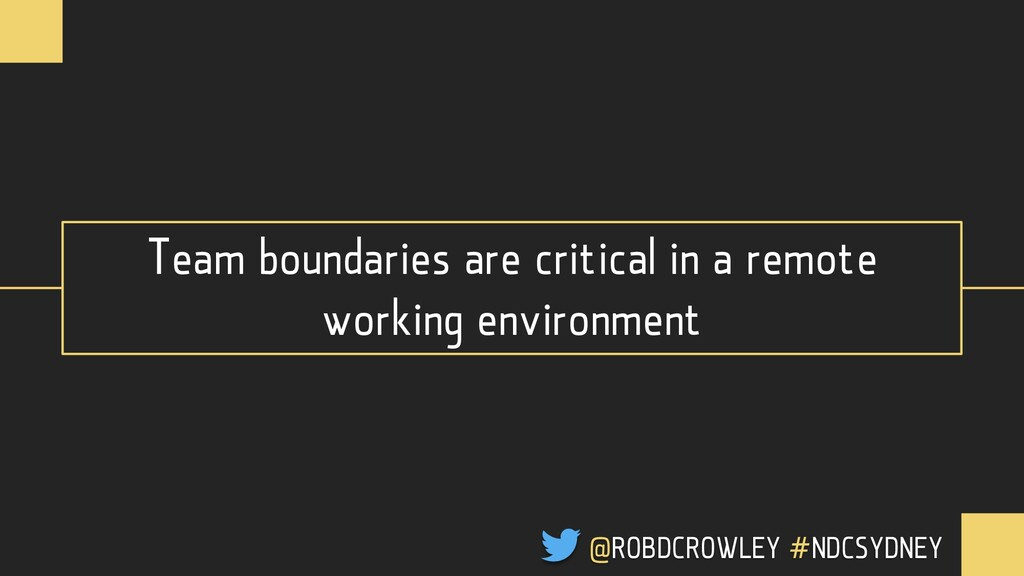 Team boundaries are critical in a remote workin...