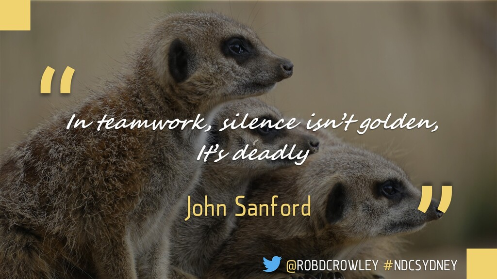 "In teamwork, silence isn't golden, ' "" "" John S..."