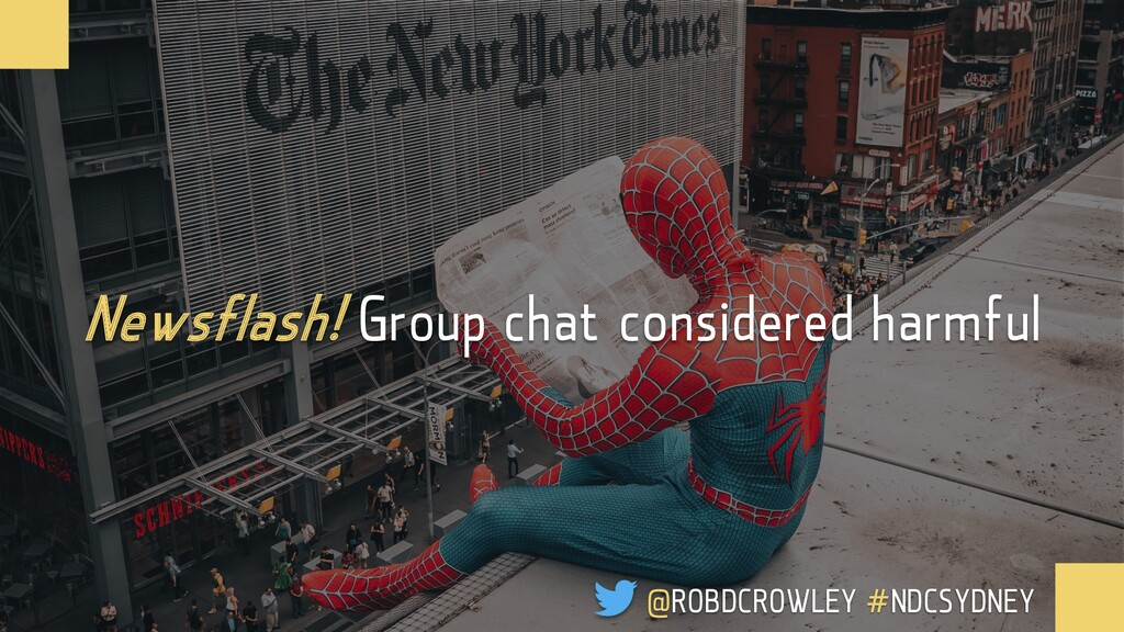 Newsflash! Group chat considered harmful @ROBDC...