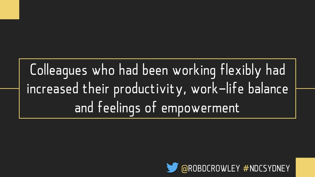 Colleagues who had been working flexibly had in...