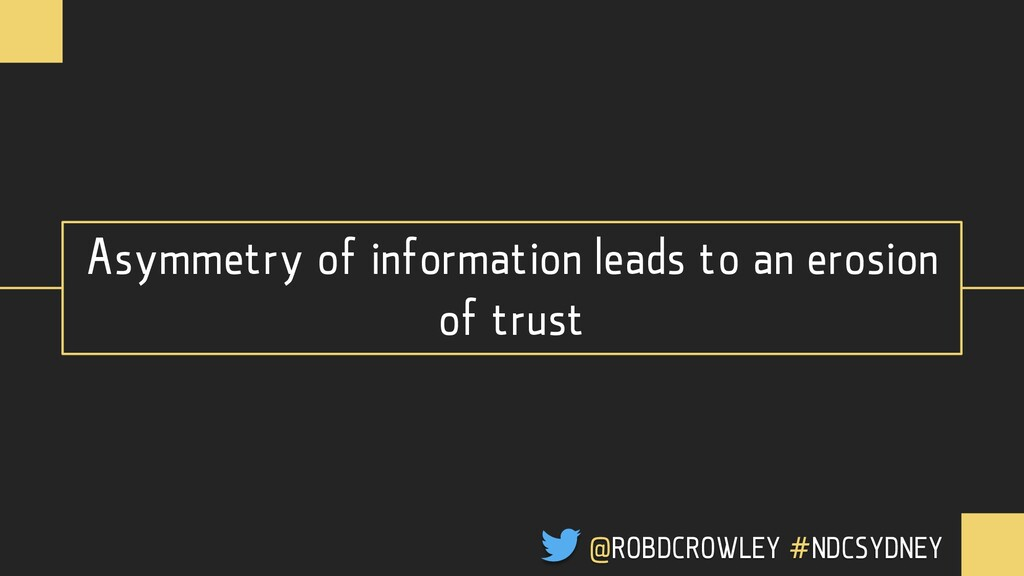 Asymmetry of information leads to an erosion of...