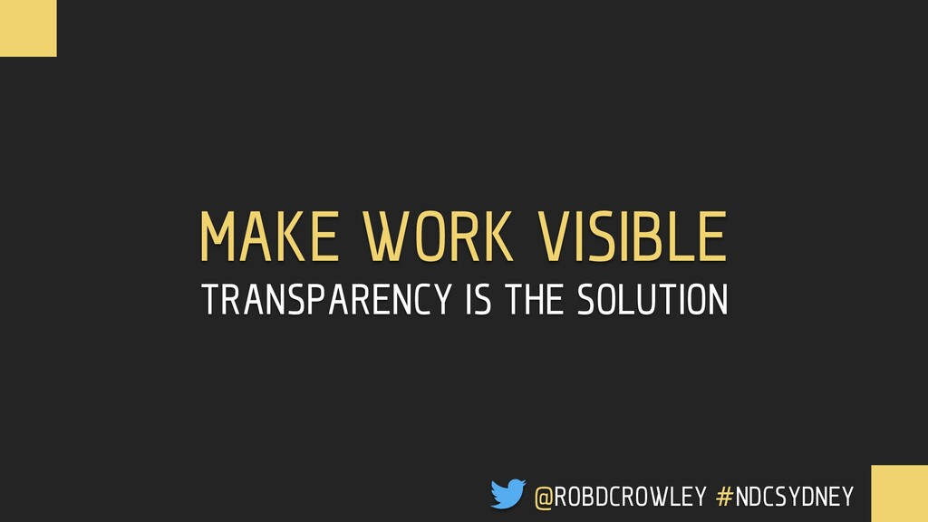 TRANSPARENCY IS THE SOLUTION MAKE WORK VISIBLE ...
