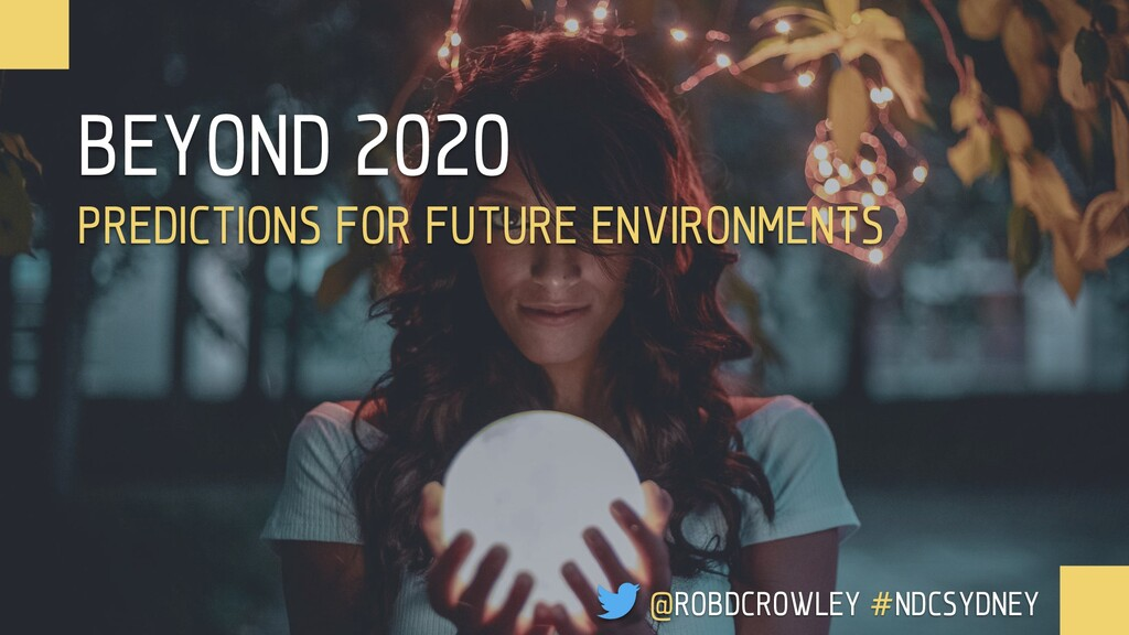 BEYOND 2020 PREDICTIONS FOR FUTURE ENVIRONMENTS...