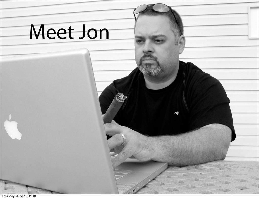 Meet Jon Meet Jon Thursday, June 10, 2010