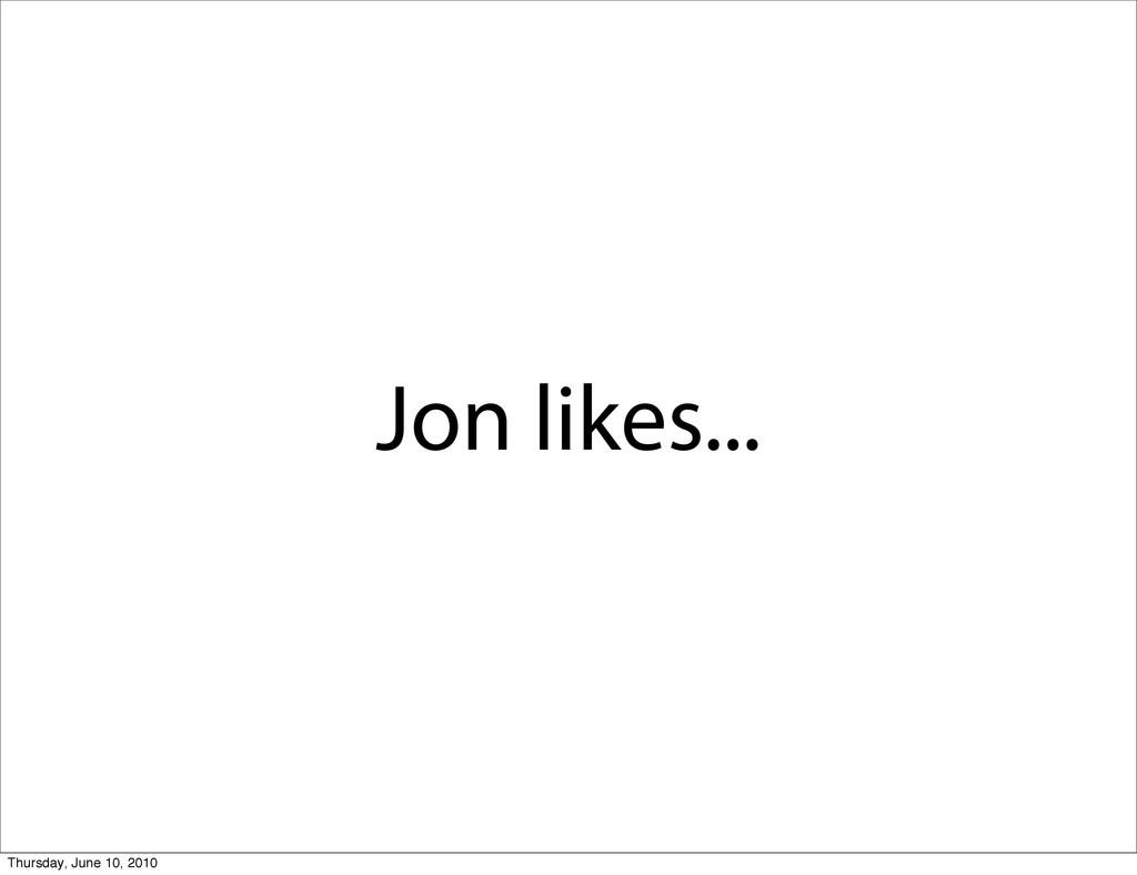 Jon likes... Thursday, June 10, 2010