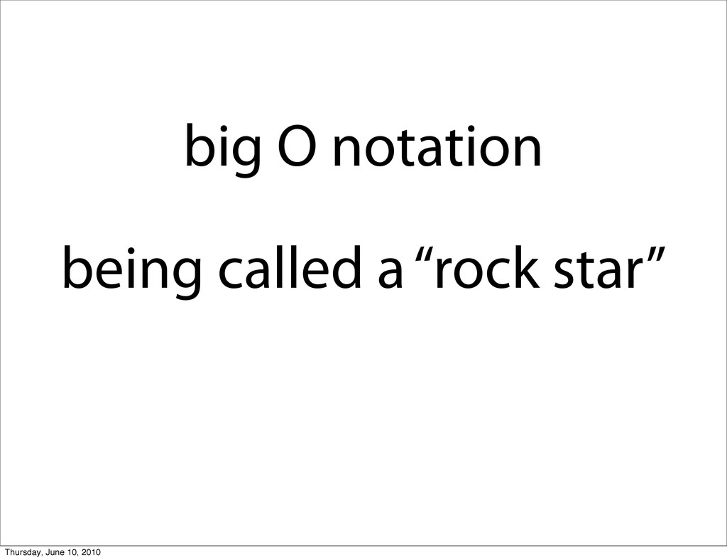 """big O notation being called a """"rock star"""" Thurs..."""