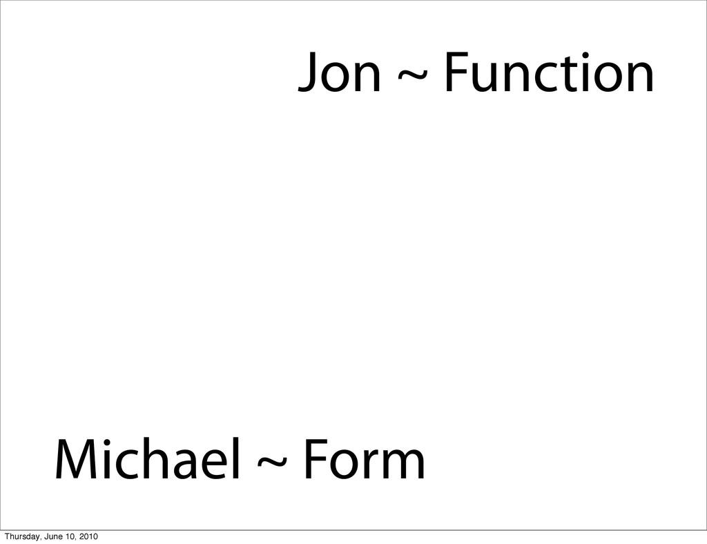 Michael ~ Form Jon ~ Function Thursday, June 10...