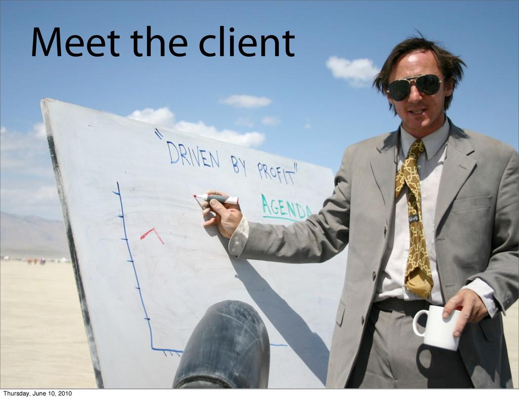 Meet the client Thursday, June 10, 2010