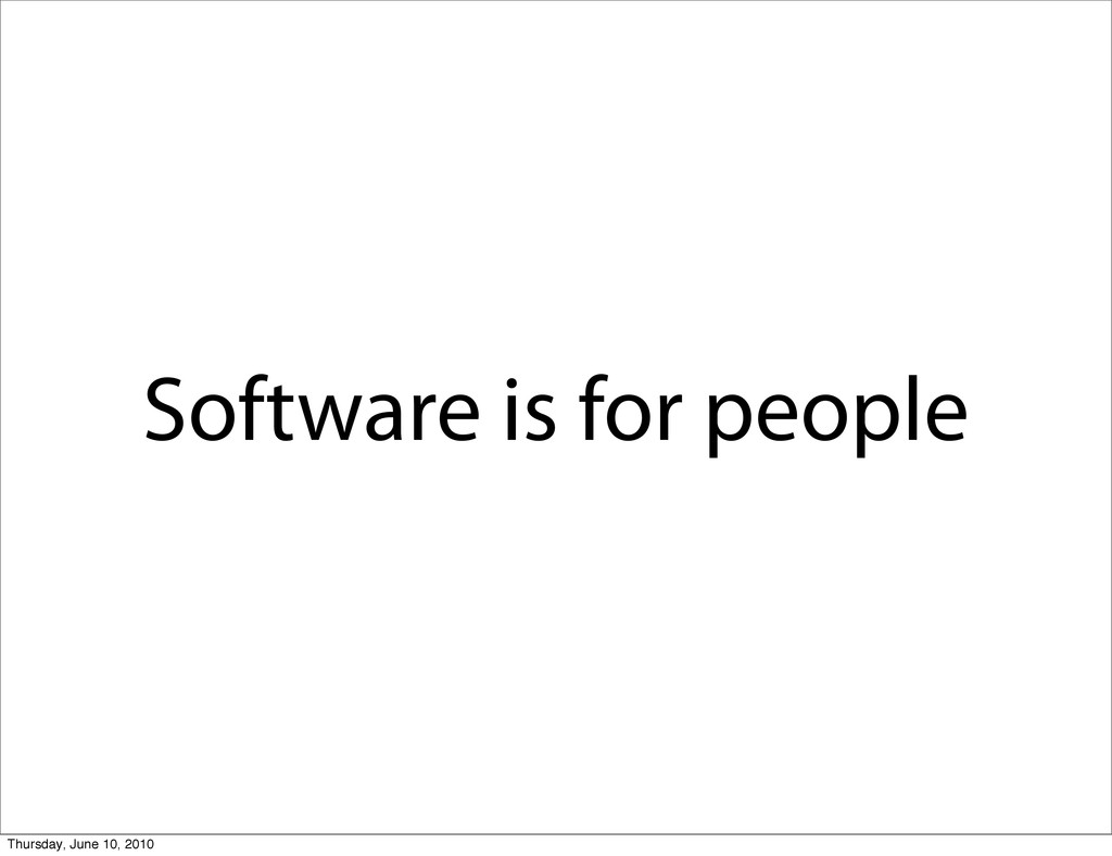 Software is for people Thursday, June 10, 2010