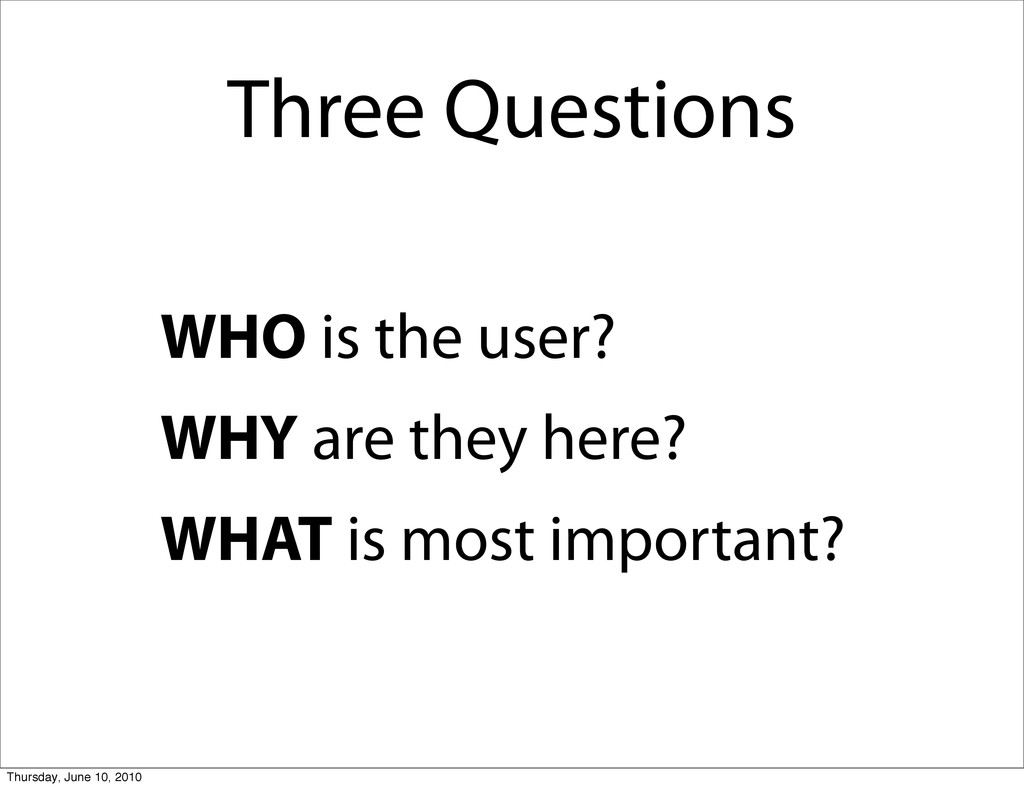 Three Questions WHO is the user? WHY are they h...