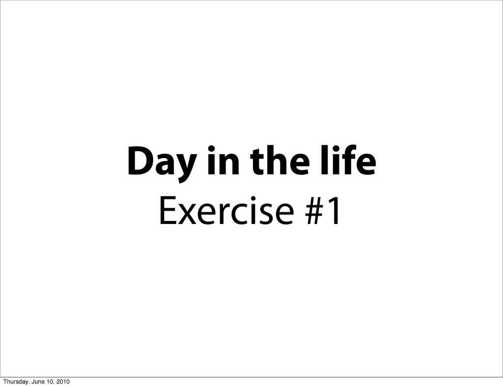 Day in the life Exercise #1 Thursday, June 10, ...