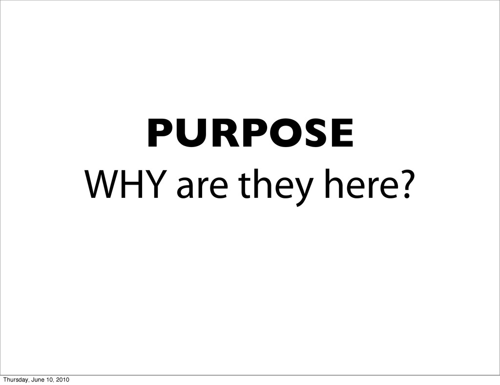 WHY are they here? PURPOSE Thursday, June 10, 2...