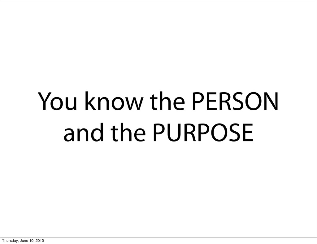 You know the PERSON and the PURPOSE Thursday, J...