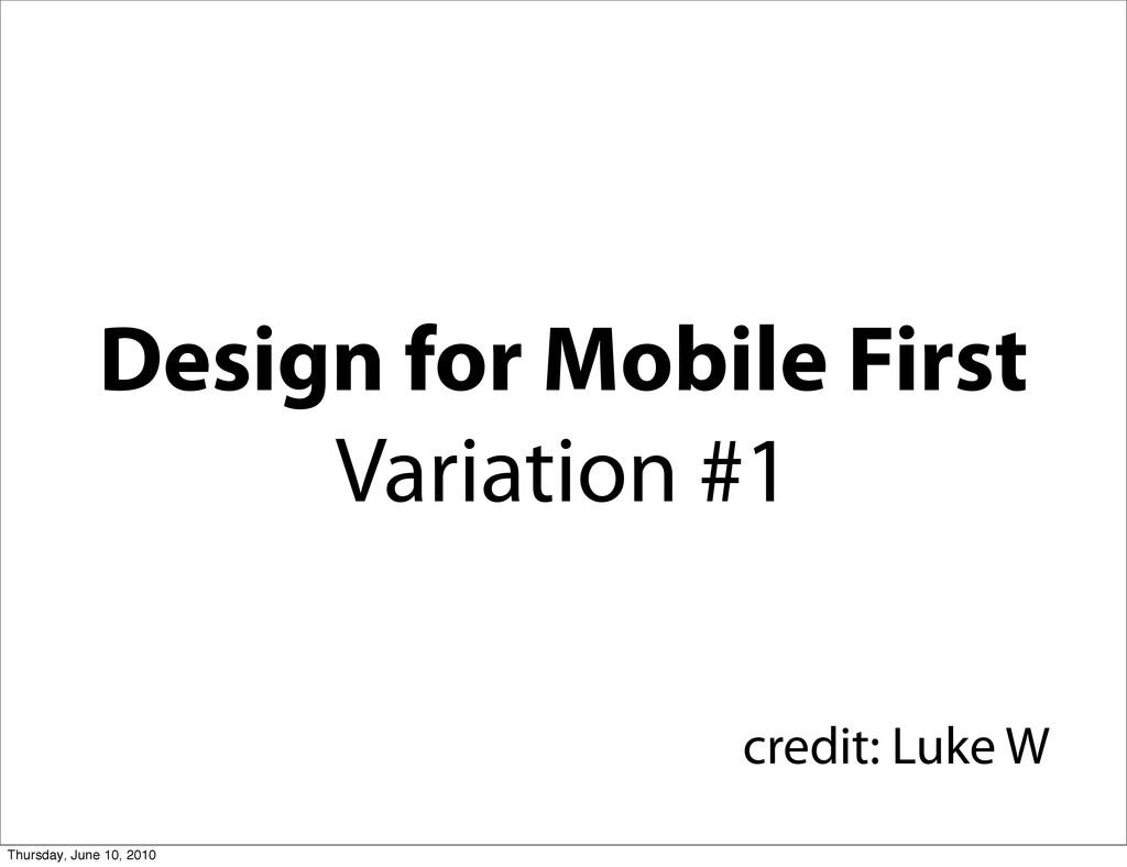 Design for Mobile First Variation #1 credit: Lu...