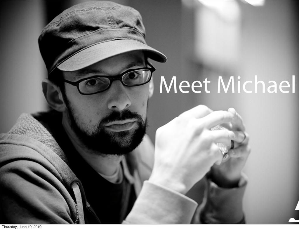 Meet Michael Thursday, June 10, 2010