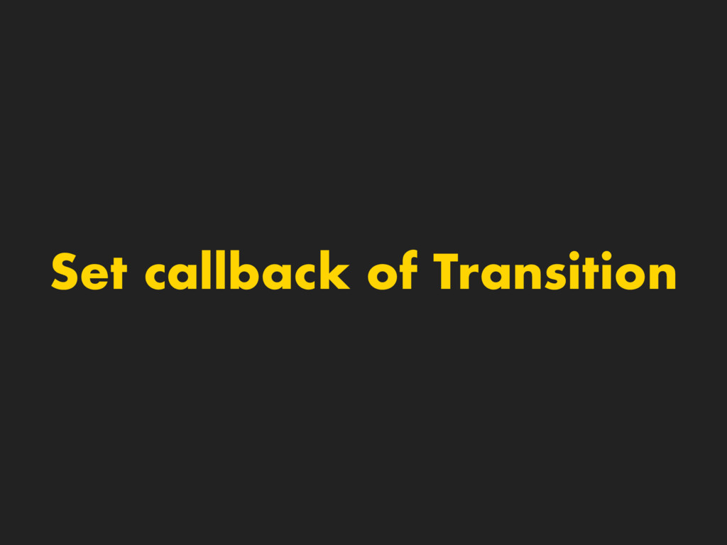Set callback of Transition