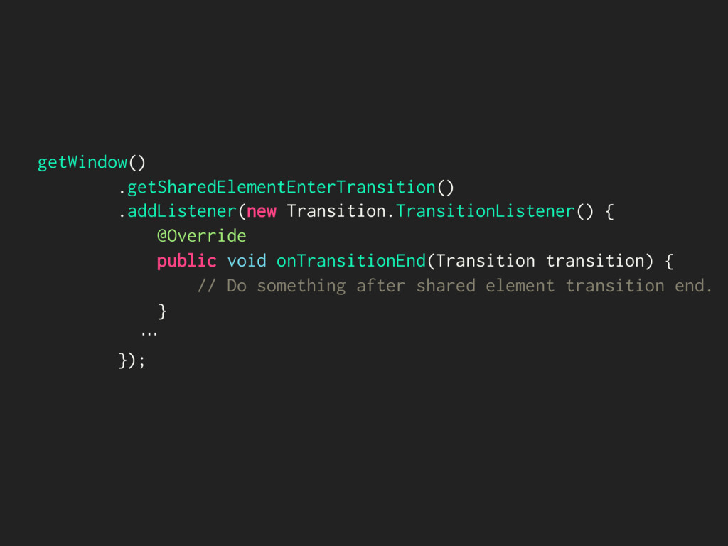 getWindow() .getSharedElementEnterTransition() ...