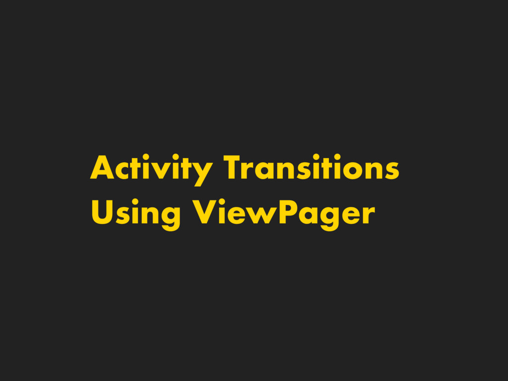 Activity Transitions Using ViewPager