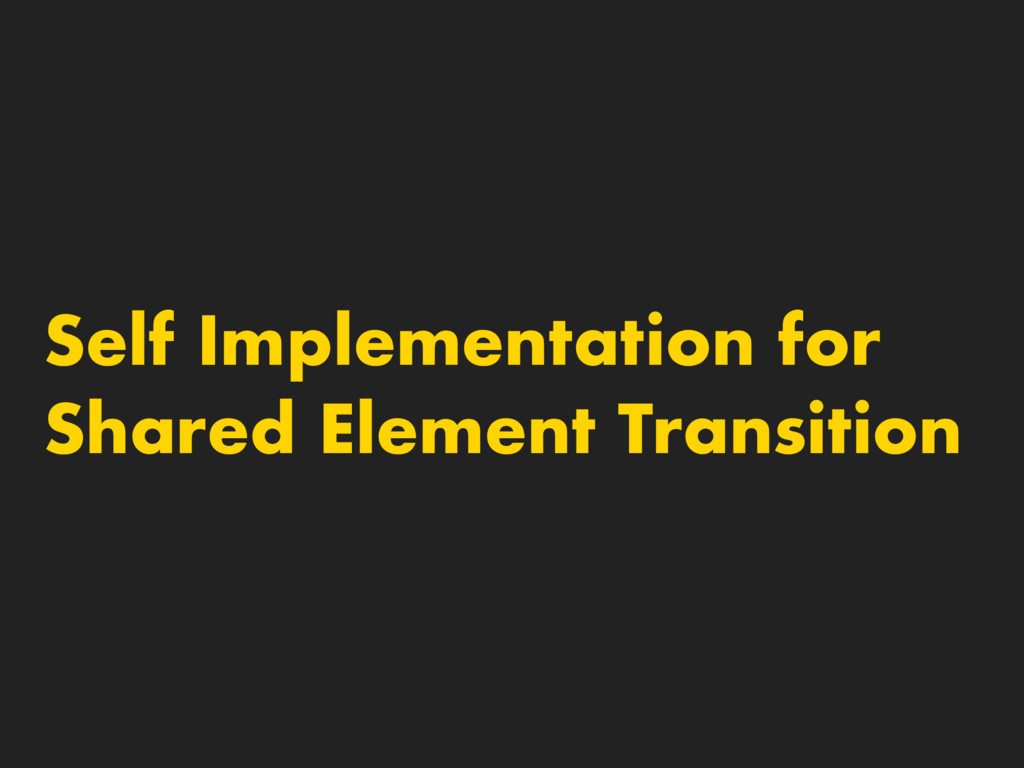 Self Implementation for Shared Element Transiti...
