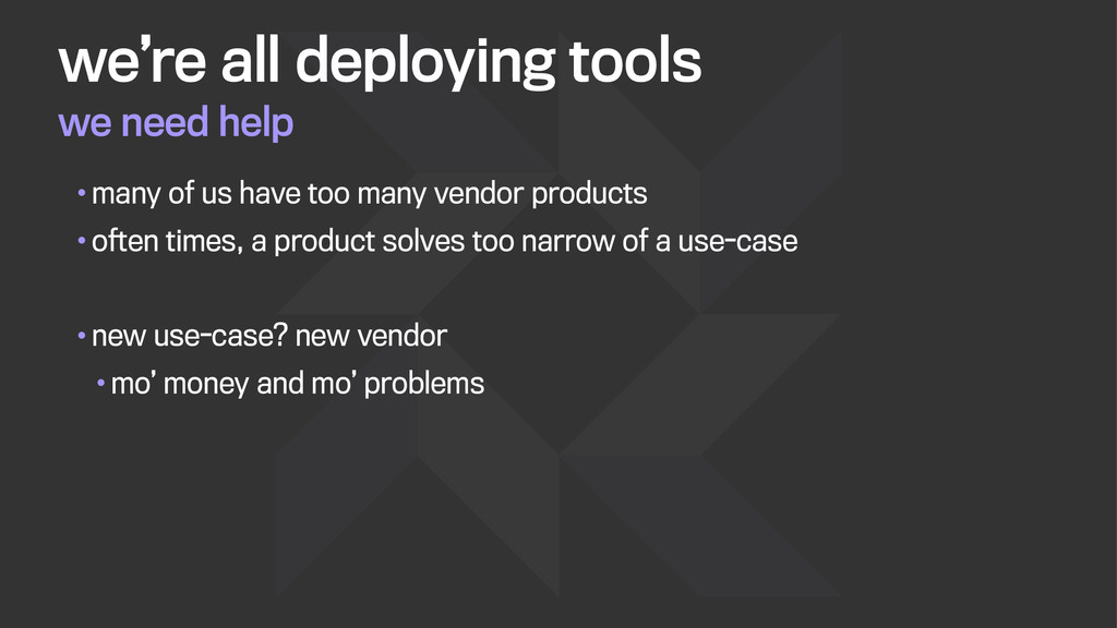 we need help we're all deploying tools •many of...