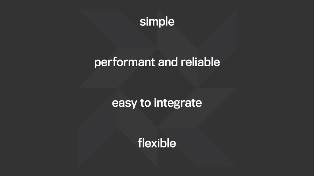simple performant and reliable easy to integrat...