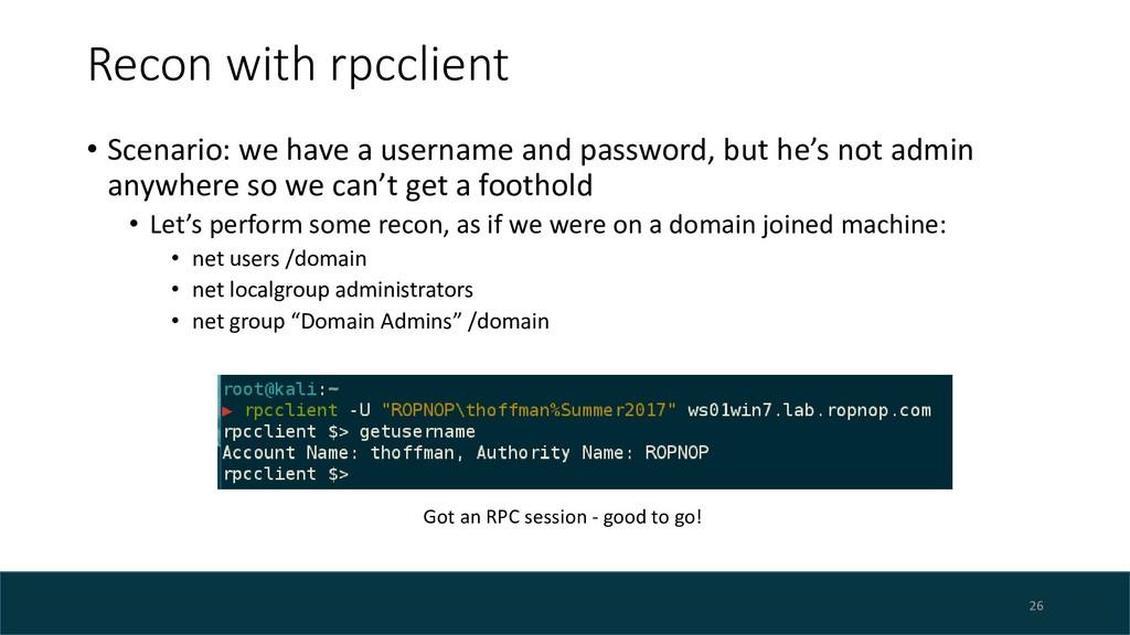 Recon with rpcclient • Scenario: we have a user...