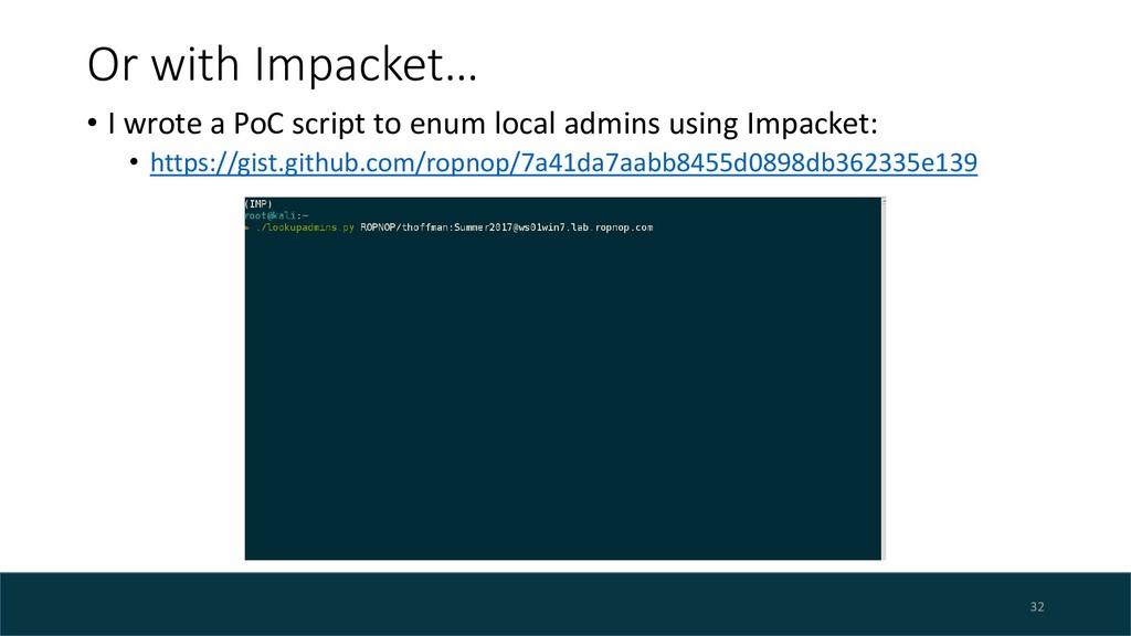Or with Impacket… • I wrote a PoC script to enu...