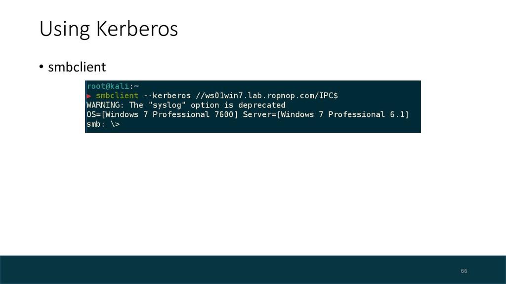 Using Kerberos • smbclient 66