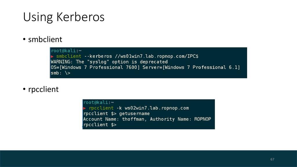 Using Kerberos • smbclient • rpcclient 67