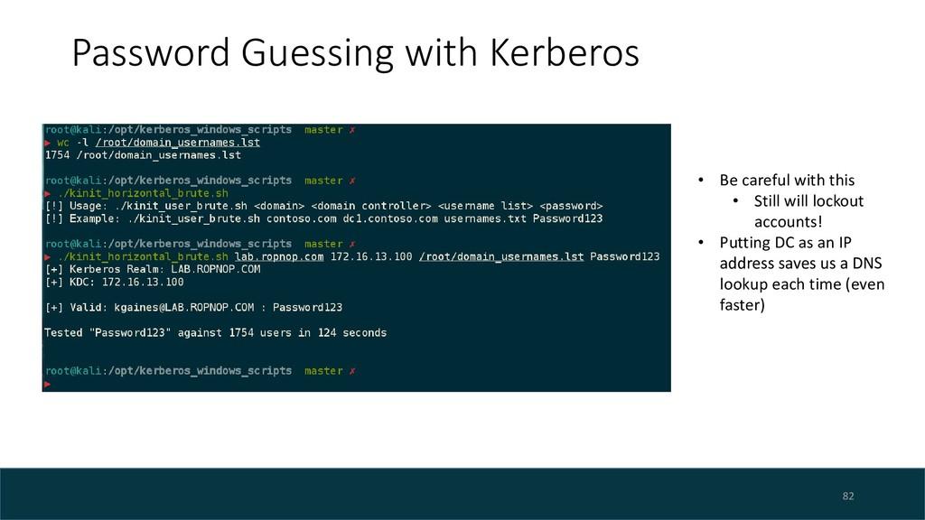 Password Guessing with Kerberos 82 • Be careful...