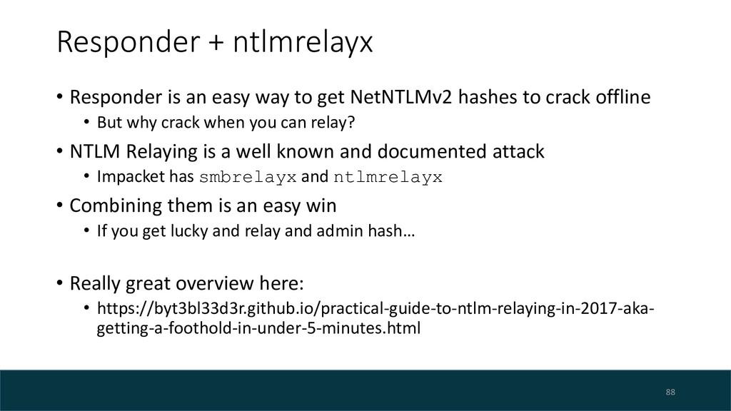 Responder + ntlmrelayx • Responder is an easy w...