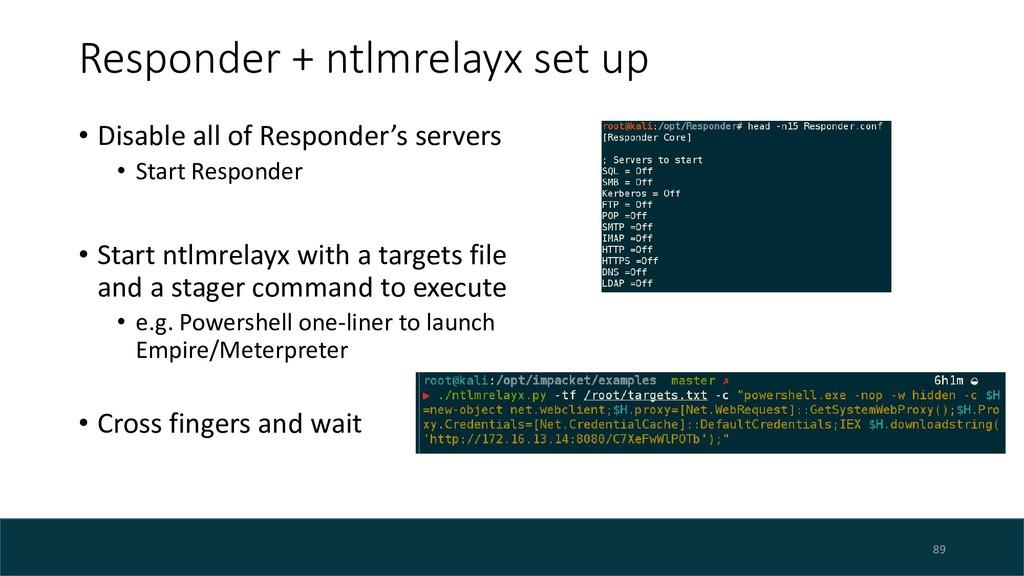 Responder + ntlmrelayx set up • Disable all of ...
