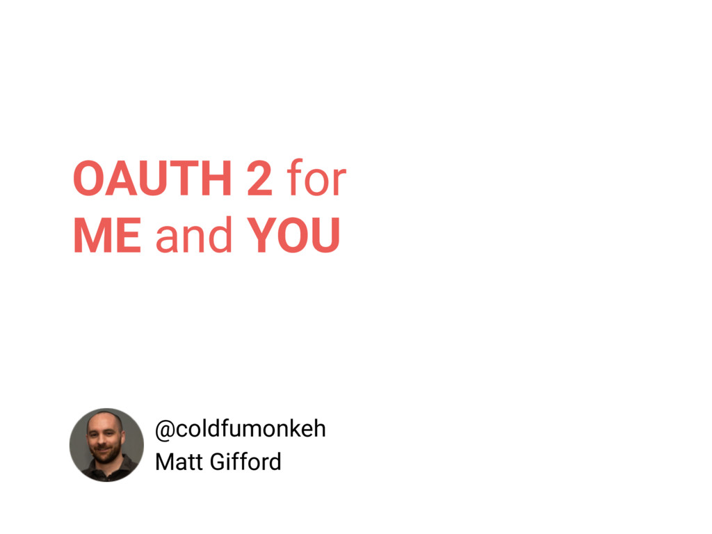 @coldfumonkeh Matt Gifford OAUTH 2 for ME and Y...