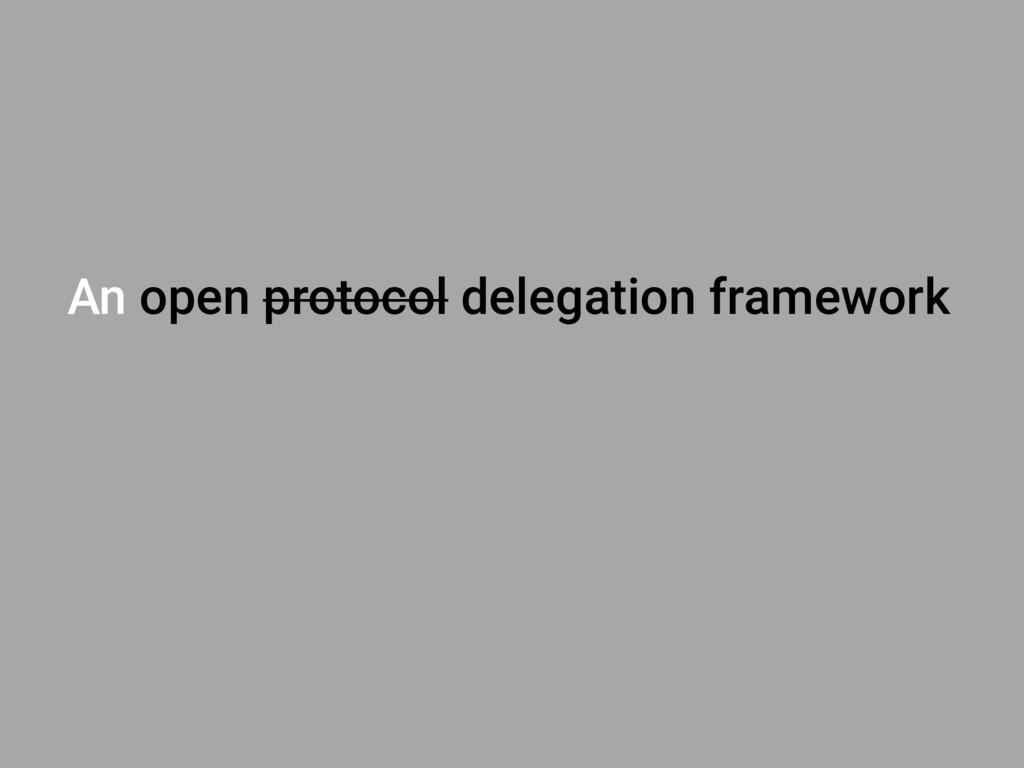An open protocol delegation framework