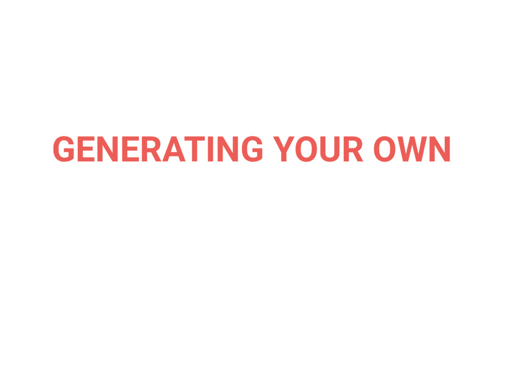 GENERATING YOUR OWN