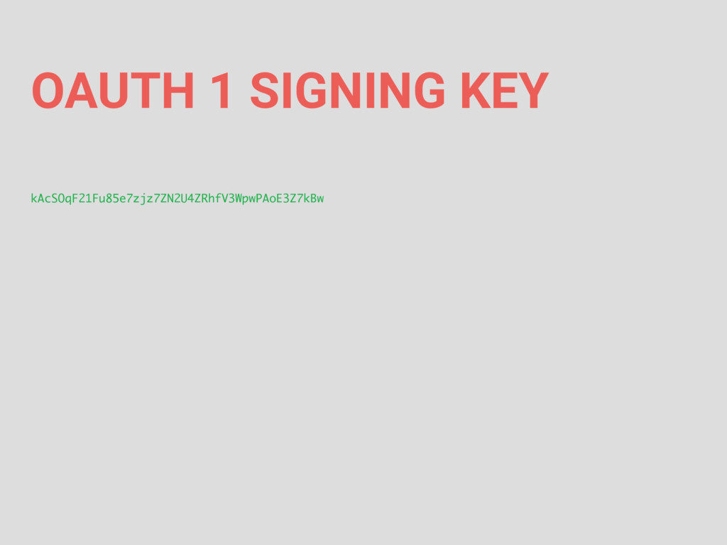 OAUTH 1 SIGNING KEY kAcSOqF21Fu85e7zjz7ZN2U4ZRh...