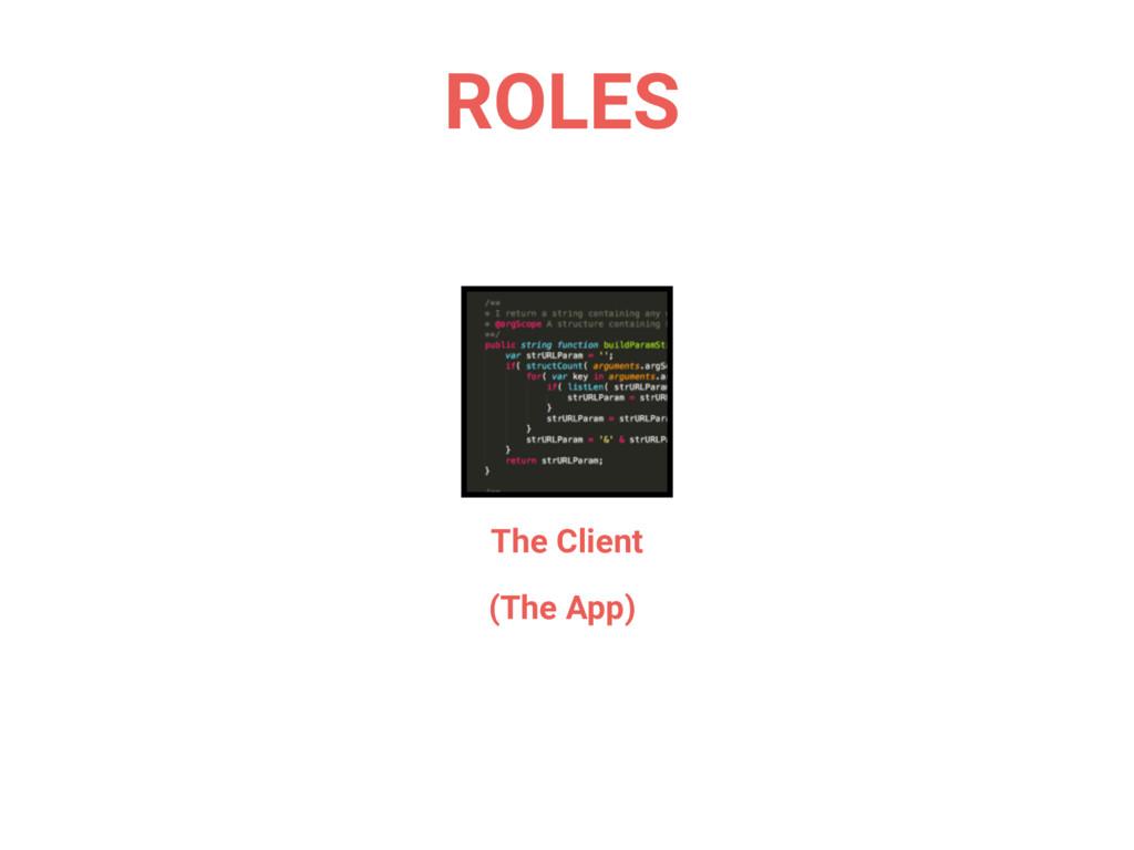 The Client (The App) ROLES