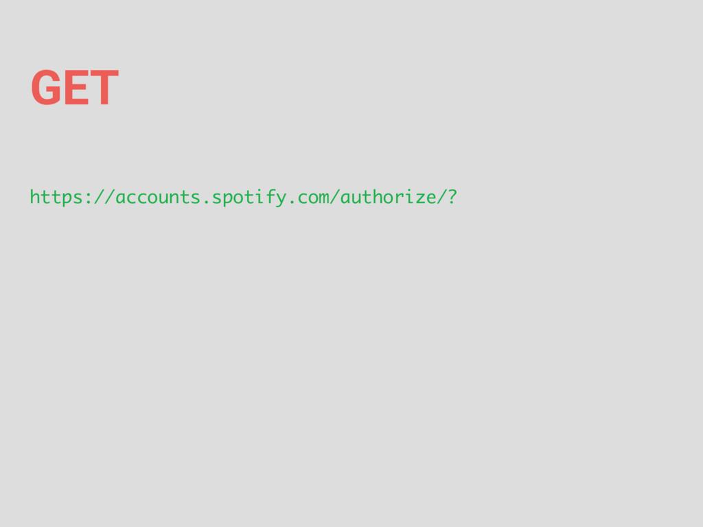 https://accounts.spotify.com/authorize/? GET