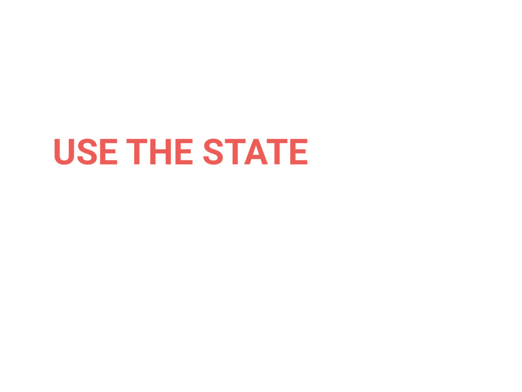 USE THE STATE