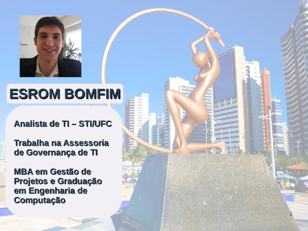 2 ESROM BOMFIM ESROM BOMFIM Analista de TI – ST...