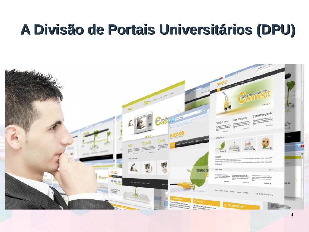 4 A Divisão de Portais Universitários (DPU) A D...