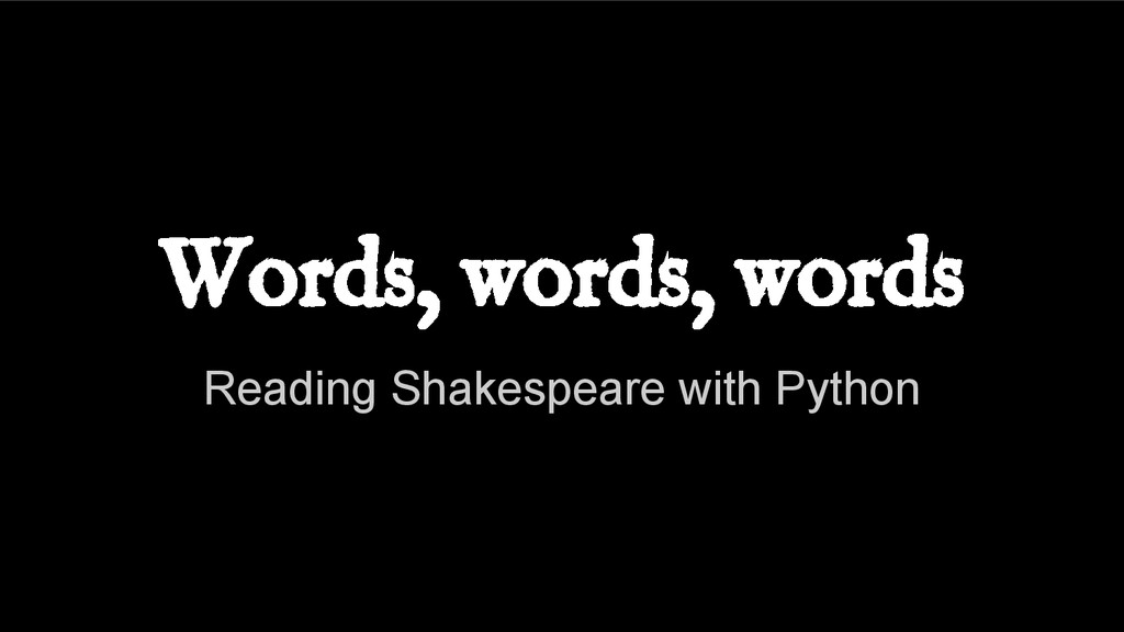 Words, words, words Reading Shakespeare with Py...