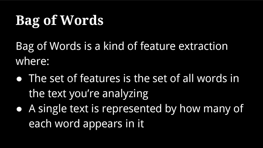 Bag of Words is a kind of feature extraction wh...