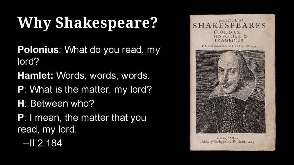 Why Shakespeare? Polonius: What do you read, my...