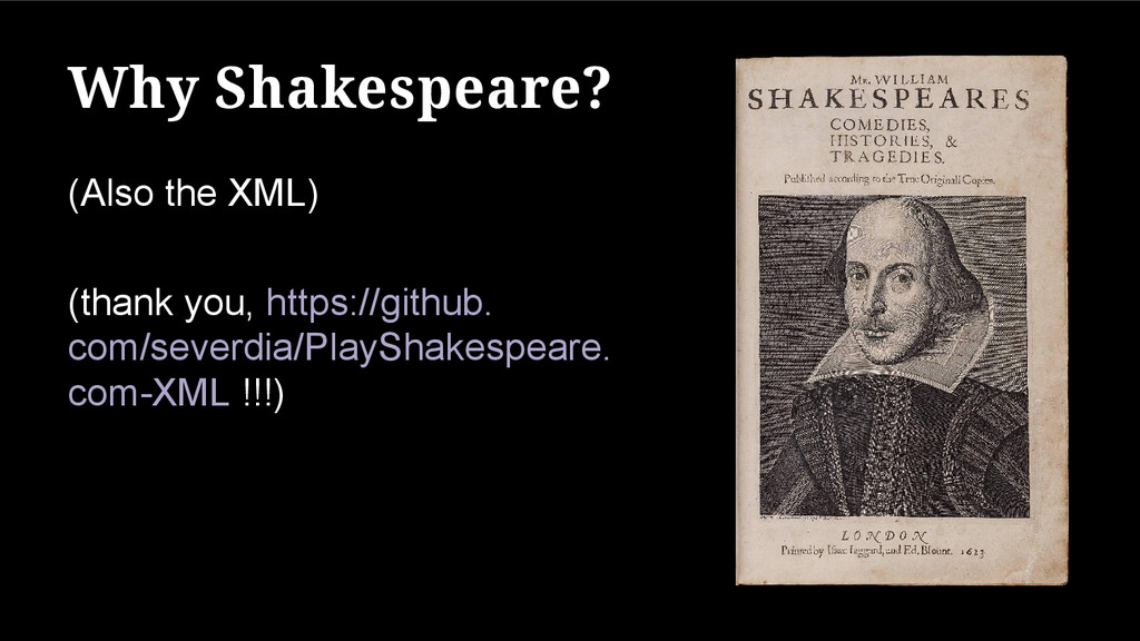 Why Shakespeare? (Also the XML) (thank you, htt...