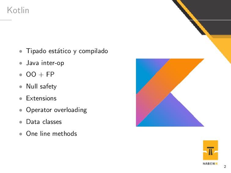 Kotlin • Tipado est´ atico y compilado • Java i...