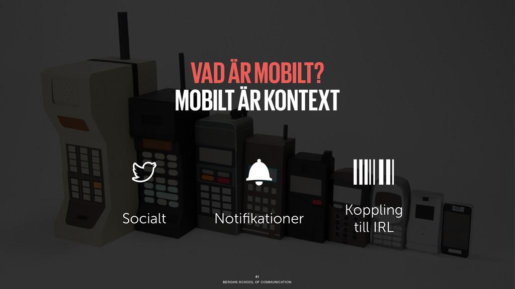 BERGHS SCHOOL OF COMMUNICATION 41 VAD ÄR MOBILT...