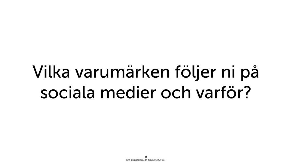 BERGHS SCHOOL OF COMMUNICATION 44 Vilka varumär...